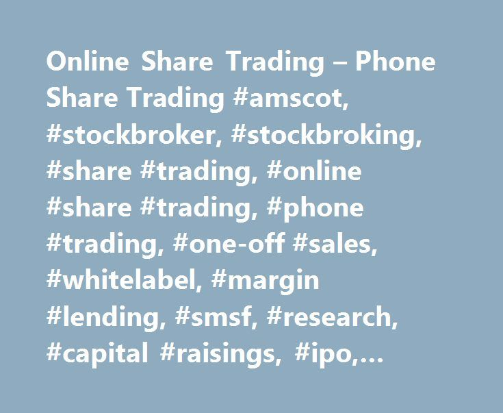Online Share Trading – Phone Share Trading #amscot, #stockbroker, #stockbroking, #share #trading, #online #share #trading, #phone #trading, #one-off #sales, #whitelabel, #margin #lending, #smsf, #research, #capital #raisings, #ipo, #trading #platform http://missouri.remmont.com/online-share-trading-phone-share-trading-amscot-stockbroker-stockbroking-share-trading-online-share-trading-phone-trading-one-off-sales-whitelabel-margin-lending-smsf-rese/  amscot named in Canstar's hotly contested…