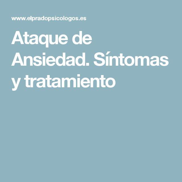 Ataque de Ansiedad. Síntomas y tratamiento