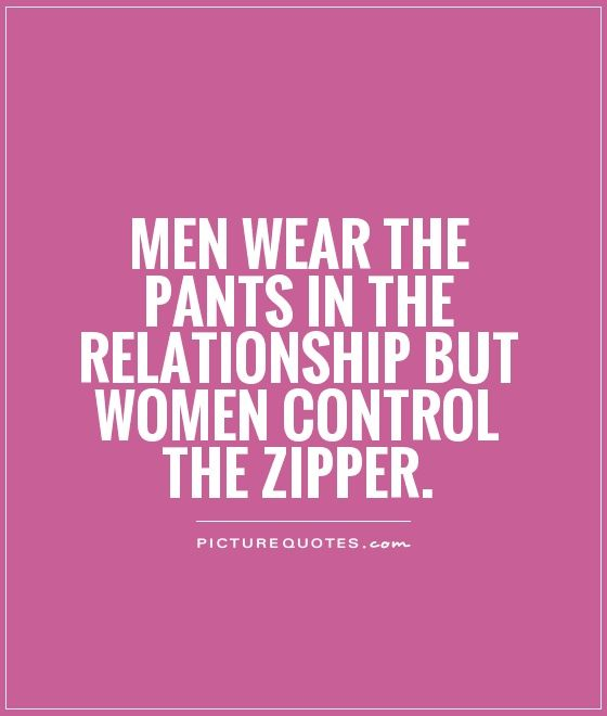 Funny Quotes About Relationships: Men Wear The Pants In The Relationship But Women Control