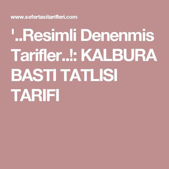 '..Resimli Denenmis Tarifler..!: KALBURA BASTI TATLISI TARIFI