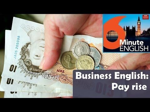 BBC 6 Minute Business English transcript video - Pay rise: Feifei and Neil talk about a very common work situation - asking for a pay rise. What should you say to your boss when you think you deserve a better salary?