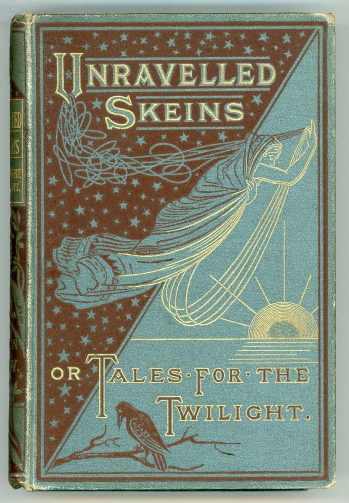 Unravelled Skeins: Tales for the Twilight by Gregson Gow, London, Glasgow, Edinburgh, and Dublin: Blackie & Son,1882