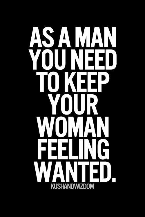 She knows she's wanted, no other girl feels as wanted as I make her feel. She works hard to keep me feeling like I'm wanted....I just need to be as close as I can and I'm perfect.