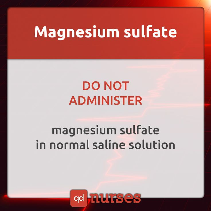 Do+not+administer+magnesium+sulfate+in+normal+saline+solution.