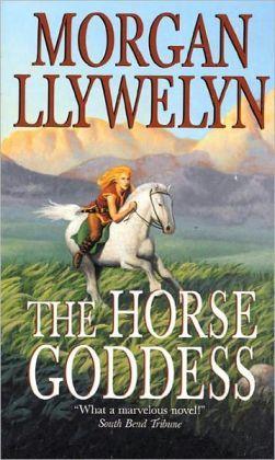 The Horse Goddess by Morgan Llywelyn