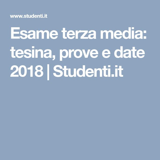 Esame terza media: tesina, prove e date 2018 | Studenti.it