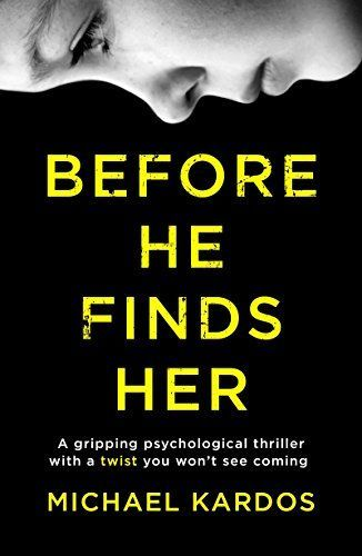 Before He Finds Her: A gripping psychological thriller with a twist you won't see coming by [Kardos, Michael]