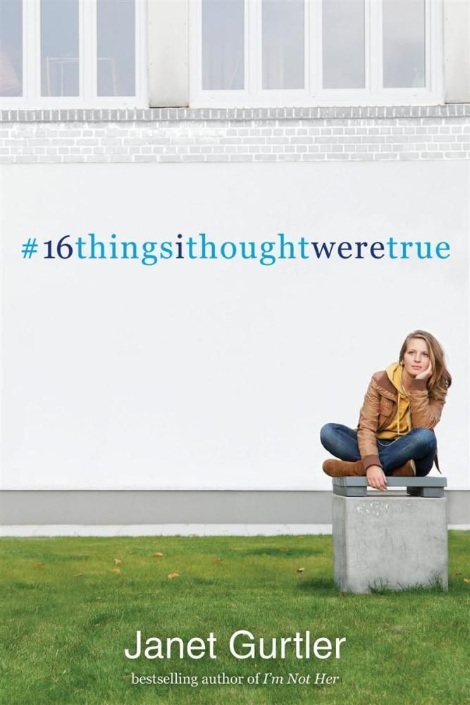 16 Things I Thought Were True by Janet Gurtler, 9781402277979.