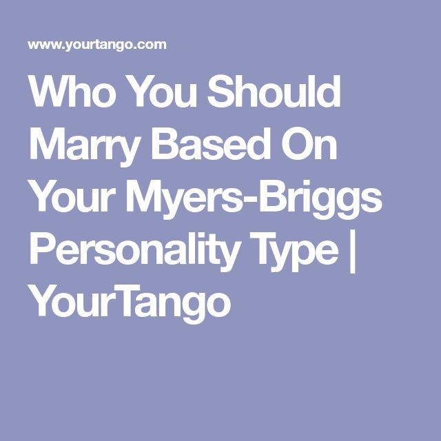 Who You Should Marry Based On Your Myers-Briggs Personality Type | YourTango