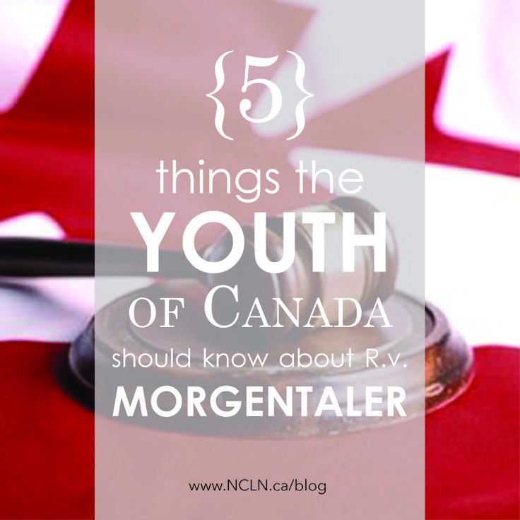 5 Things the Youth of Canada Should Know About R.v. Morgentaler  http://www.ncln.ca/blog/5-things-the-youth-of-canada-should-know-about-r-v-morgentaler/