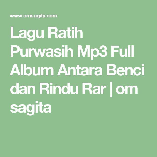 Lagu Ratih Purwasih Mp3 Full Album Antara Benci dan Rindu Rar  | om sagita