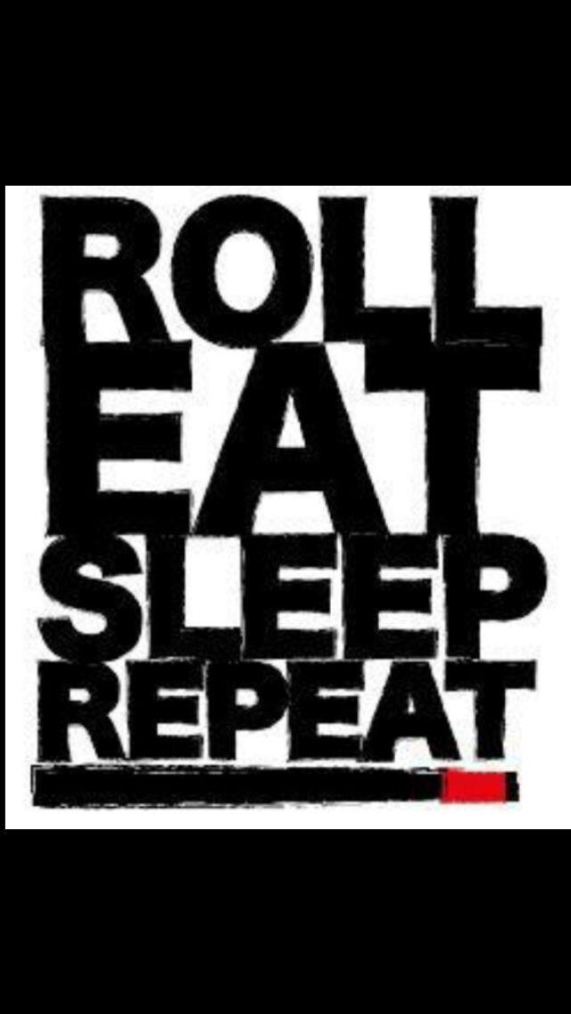 Roll...Eat...Sleep...REPEAT!!!