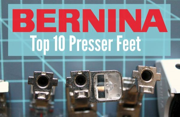 Top 10 Presser Feet • WeAllSew • BERNINA USA's blog, WeAllSew, offers fun project ideas, patterns, video tutorials and sewing tips for sewers and crafters of all ages and skill levels.