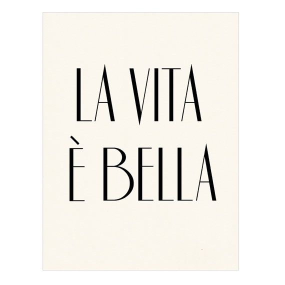 Life is beautiful in Italian.. If I were ever to get a tattoo(highly doubtful) it would be this!
