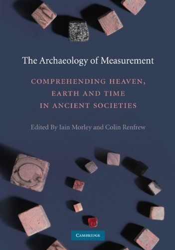 The Archaeology of Measurement: Comprehending Heaven, Earth and Time in Ancient Societies by Iain Morley. Save 9 Off!. $36.55. Edition - 1. Publication: April 19, 2010. Publisher: Cambridge University Press; 1 edition (April 19, 2010)