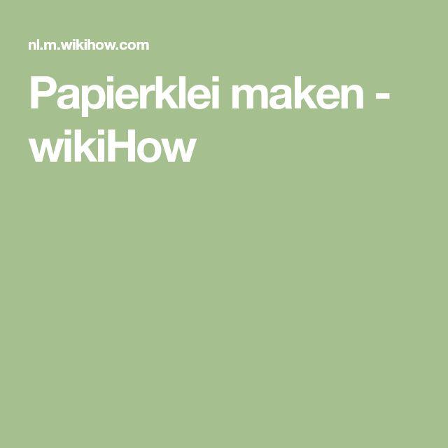 Papierklei maken - wikiHow