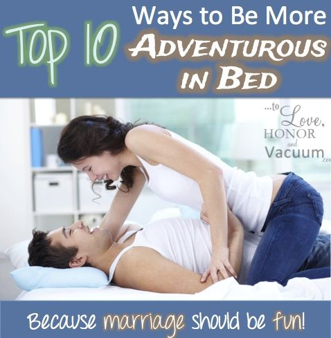 Top 10 Ways to Be More Adventurous in Bed--learn to relax and have fun with your husband. Because married sex is great sex!