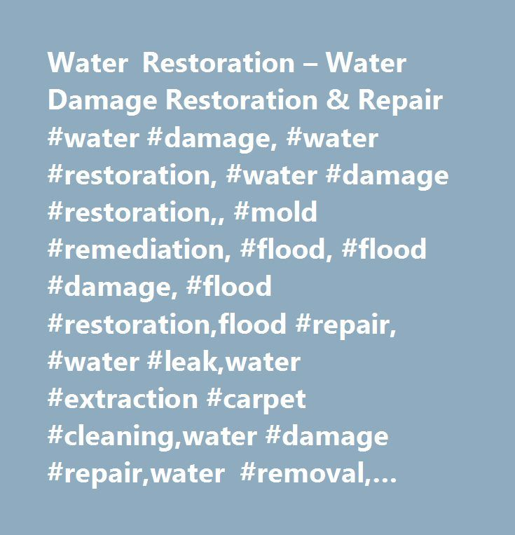 Water Restoration – Water Damage Restoration & Repair #water #damage, #water #restoration, #water #damage #restoration,, #mold #remediation, #flood, #flood #damage, #flood #restoration,flood #repair, #water #leak,water #extraction #carpet #cleaning,water #damage #repair,water #removal, #mold, #mold #removal…