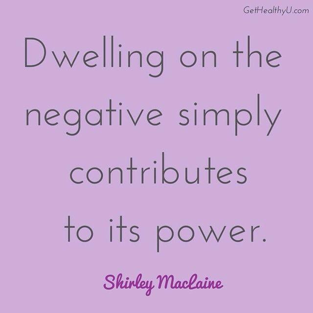 dwelling on the negative // shirley maclaine #positivepower