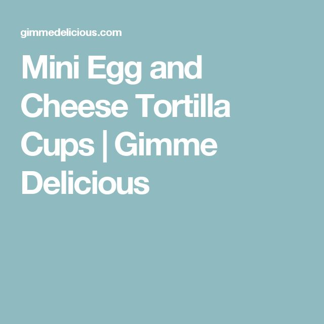 Mini Egg and Cheese Tortilla Cups | Gimme Delicious