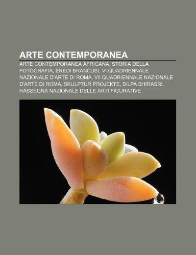 9781231819562: Arte contemporanea: Arte contemporanea africana, Storia della fotografia, Eredi Brancusi, VI Quadriennale Nazionale d'Arte di Roma (Italian Edition)