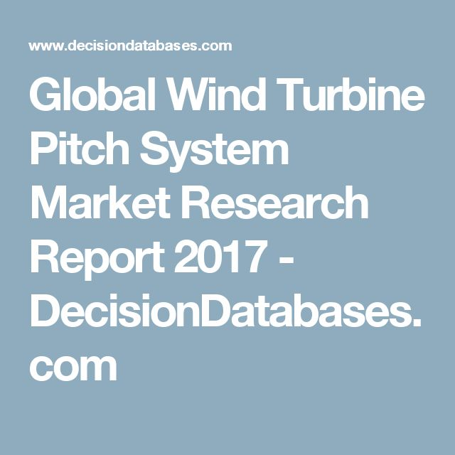 Global Wind Turbine Pitch System Market Research Report 2017  - DecisionDatabases.com