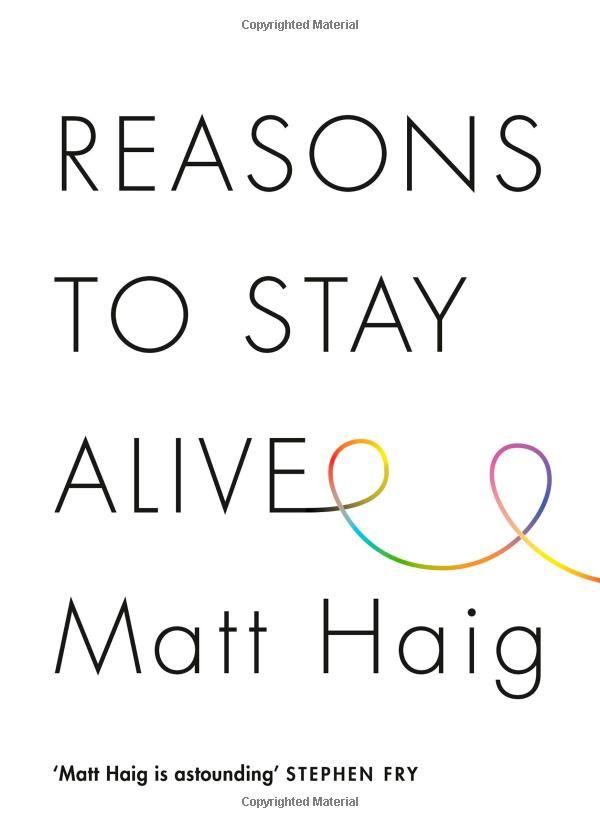 Reasons to Stay Alive: Amazon.co.uk: Matt Haig: 9781782115083: Books