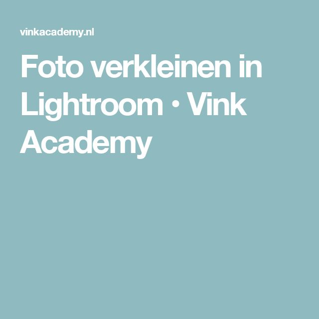 Foto verkleinen in Lightroom • Vink Academy