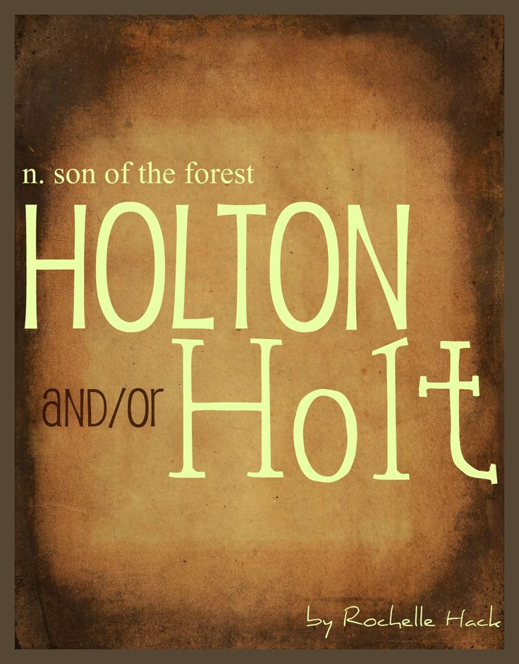 Baby Boy Name(s): Holton and Holt. Meaning: Son of the Forest. Origin: Old English; German. http://www.pinterest.com/vintagedaydream/baby-names/