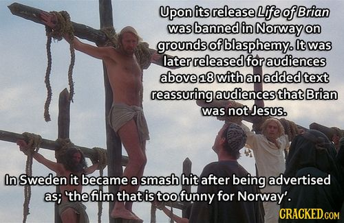 Life of Brian - the film that is too funny for Norway. LOL. Sweden!