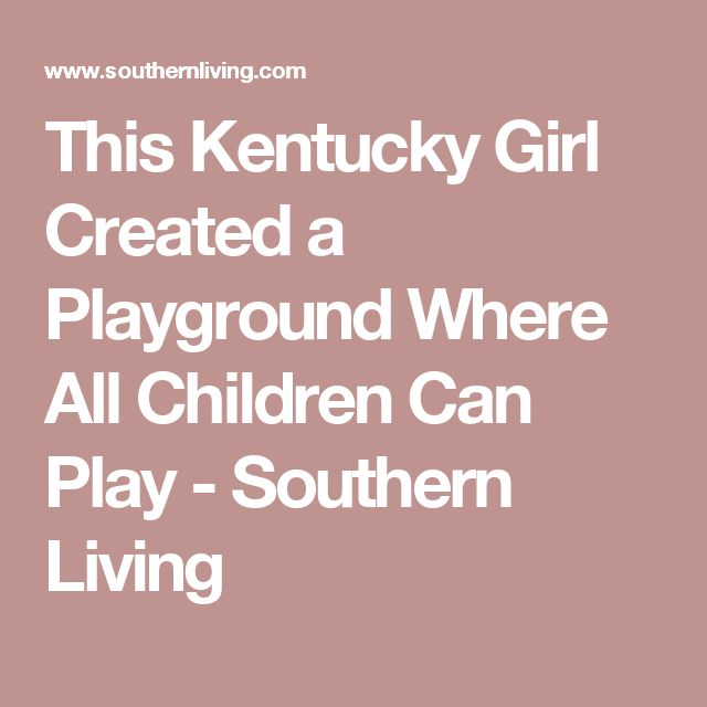 This Kentucky Girl Created a Playground Where All Children Can Play - Southern Living