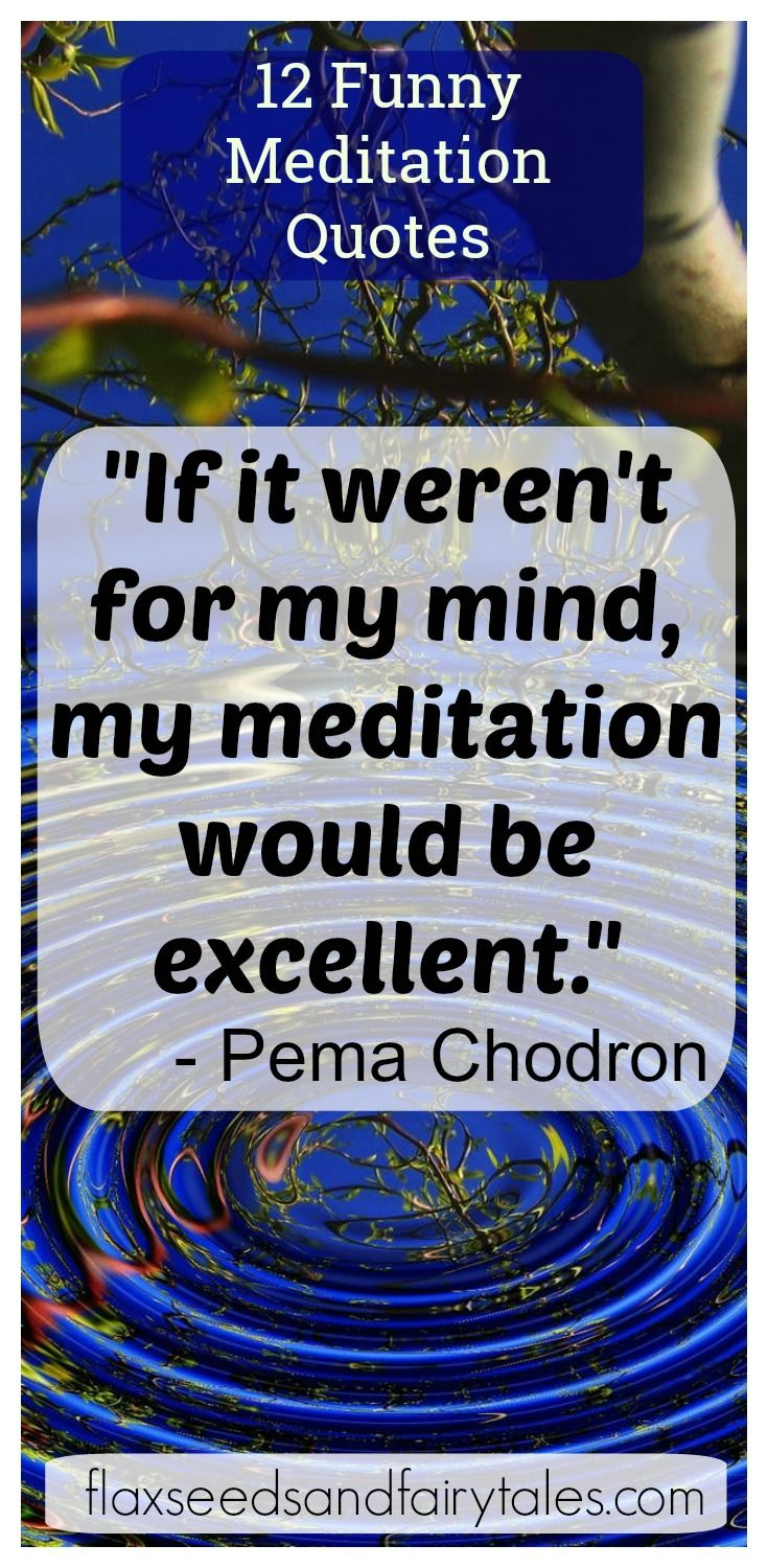 Love These Funny Meditation Quotes They Make Me Laugh But They Re Also Wise And So True Meditation Quotes Meditation Quotes Mindfulness Quotes