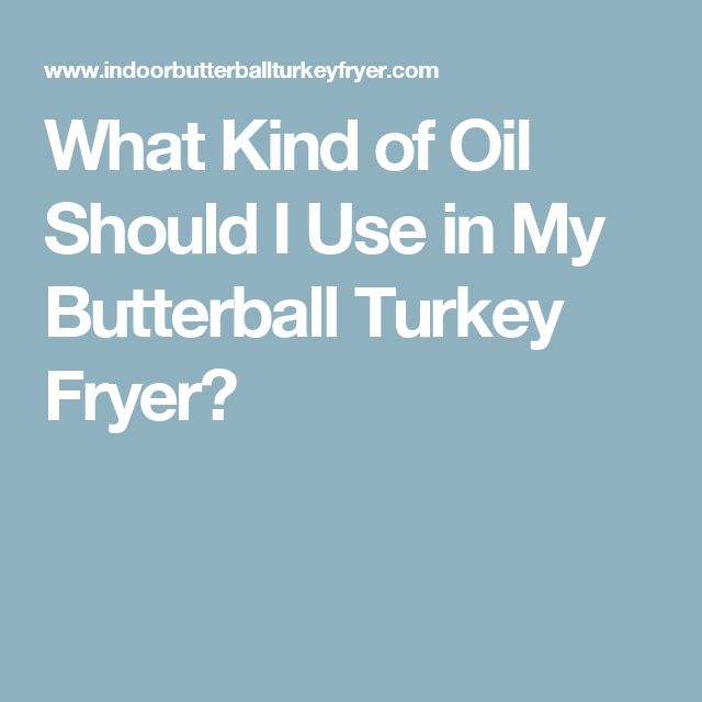 What Kind of Oil Should I Use in My Butterball Turkey Fryer?