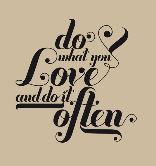 Do what you love and do it often