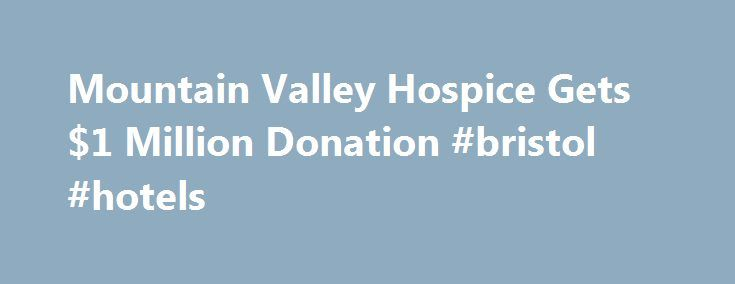Mountain Valley Hospice Gets $1 Million Donation #bristol #hotels http://hotels.remmont.com/mountain-valley-hospice-gets-1-million-donation-bristol-hotels/  #mountain valley hospice # Mountain Valley Hospice Gets $1 Million Donation YADKINVILLE, N.C. — Mountain Valley Hospice and Palliative Care in Dobson, received a $1 million donation from State Employee's Credit Union on Wednesday. A contribution that's making a second hospice home in neighboring Yadkin County possible. Volunteers at the…
