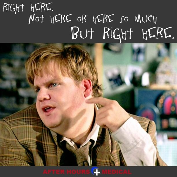 "Movie Quote from Tommy Boy:  ""Right here. Not here or here so much but Right here."""