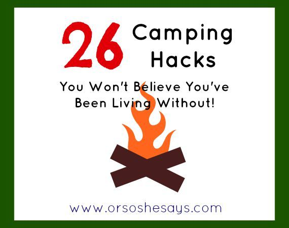 Mariah has compiled 26 camping hacks you won't believe you've been living without. See how to make the most of your next camping trip with the family!