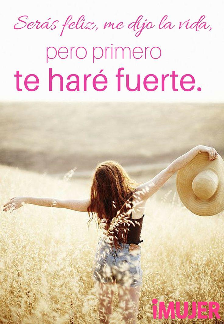 #Frases Serás #feliz, me dijo la #vida, pero primero te haré #fuerte.