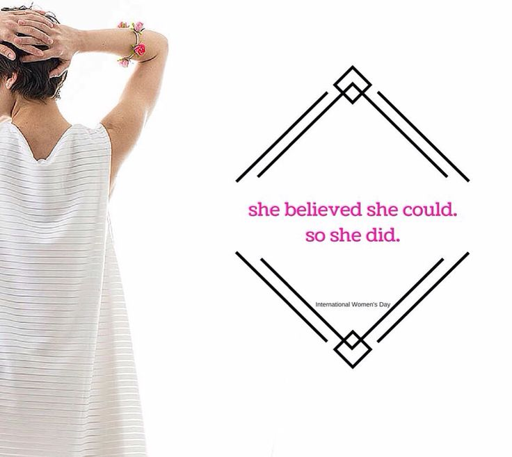 She believed she could. So she did. International Women's Day.