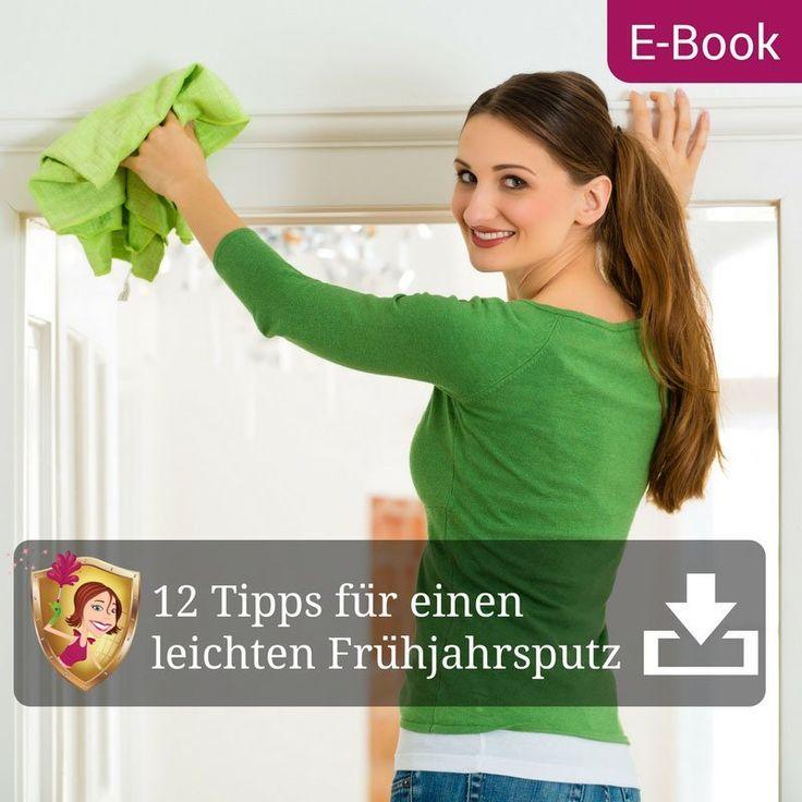 E-Book: 12 Tipps für einen leichten Frühjahrsputz: Lerne die 12 wichtigsten Schritte kennen, damit du den Frühjahrsputz mit links erledigst und dein Haushalt wieder glänzt.