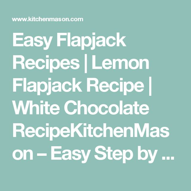 Easy Flapjack Recipes | Lemon Flapjack Recipe | White Chocolate RecipeKitchenMason – Easy Step by Step Recipes