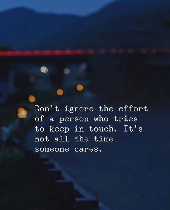 Dont ignore the effort of a person who tries to keep in touch.. via (http://ift.tt/2DBRW1z)