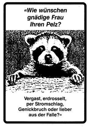 """""""Wie wünschen gnädige Frau ihren 'Pelz ? - vergast - erdrosselt - per Stromschlag - Genickbruch oder lieber aus - der Falle??""""  #noFUR #gegenPelz"""