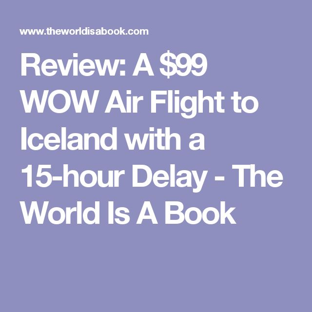 Review: A $99 WOW Air Flight to Iceland with a 15-hour Delay - The World Is A Book