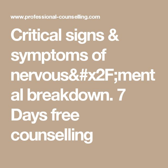 Critical signs & symptoms of nervous/mental breakdown. 7 Days free counselling