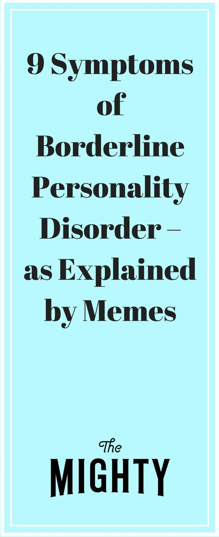 9 Symptoms of Borderline Personality Disorder as Explained by Memes | The Mighty