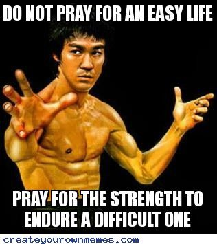 Bruce Lee Quotes - Do not pray for an easy life pray for the strength    Bruce Lee Quotes On Practice