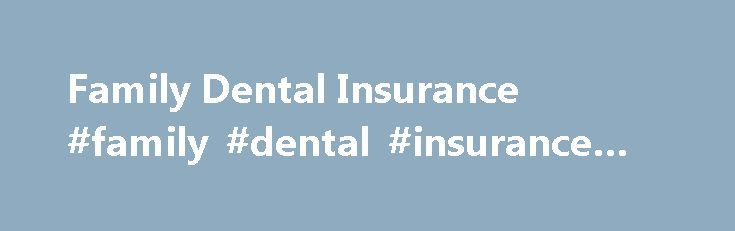 Family Dental Insurance #family #dental #insurance #plans http://dental.remmont.com/family-dental-insurance-family-dental-insurance-plans-2/  #family dental insurance plans # Best Dental Insurance Quotes Family dental care doesn't have to cost an arm and a leg. DentalForEveryone.com offers a wide variety of family dental plan options available at affordable prices. To purchase family dental insurance today, enter your zip code and browse our portfolio of flexible plans to find one […]