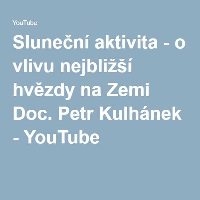 Sluneční aktivita - o vlivu nejbližší hvězdy na Zemi Doc. Petr Kulhánek - YouTube