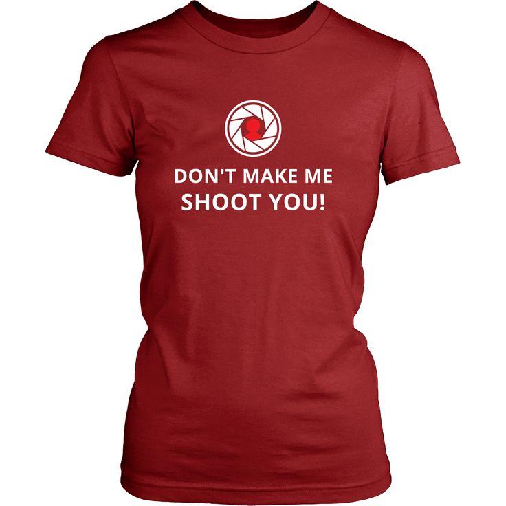 Camera - Don't make me shoot you! - Camera Funny Shirt